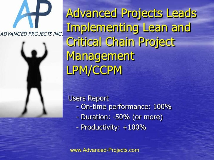 Advanced Projects Leads Implementing Lean andCritical Chain ProjectManagementLPM/CCPM<br />Users Report- On-time performan...