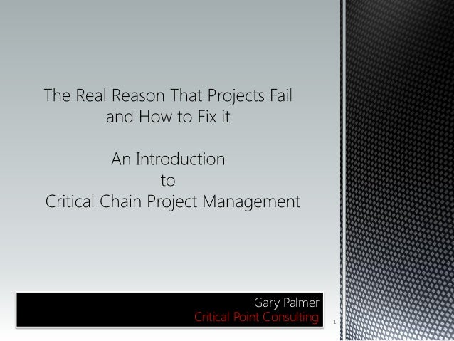 The real reason that projects fail and how to fix it - An introduction to Critical Chain Project Management