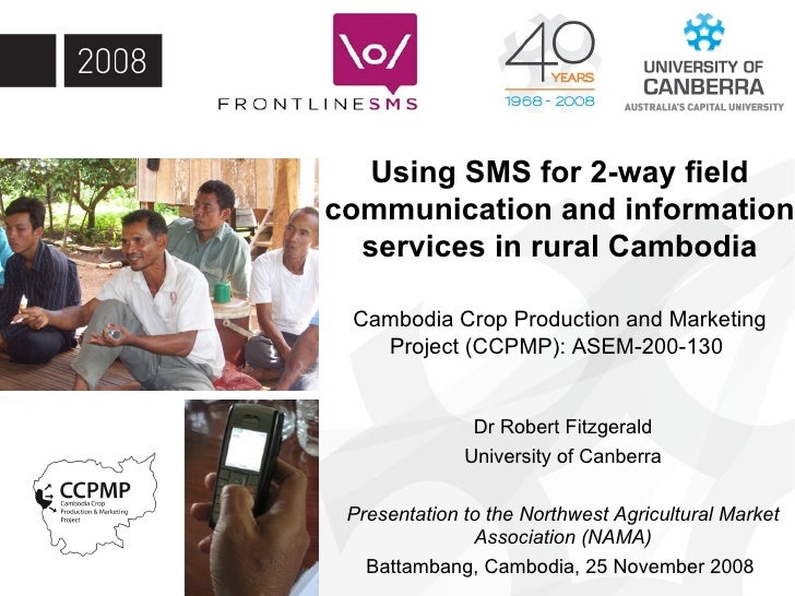 Using SMS for 2-way field communication and information services in rural Cambodia Cambodia Crop Production and Marketing ...