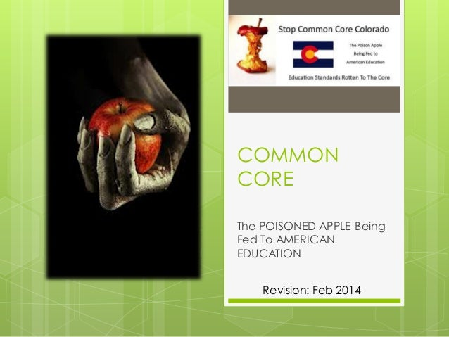 COMMON CORE The POISONED APPLE Being Fed To AMERICAN EDUCATION Revision: Feb 2014