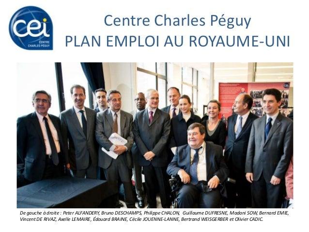 Centre Charles Péguy PLAN EMPLOI AU ROYAUME-UNI  De gauche à droite : Peter ALFANDERY, Bruno DESCHAMPS, Philippe CHALON, G...