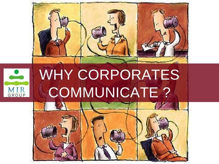 WHY CORPORATES COMMUNICATE ?