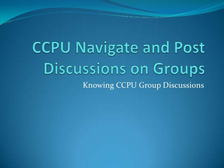 CCPU Navigate and Post Discussions on Groups<br />Knowing CCPU Group Discussions <br />