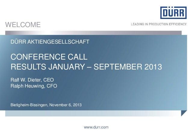 WELCOME DÜRR AKTIENGESELLSCHAFT  CONFERENCE CALL RESULTS JANUARY – SEPTEMBER 2013 Ralf W. Dieter, CEO Ralph Heuwing, CFO  ...