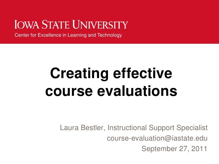 Creating effective course evaluations<br />Laura Bestler, Instructional Support Specialist <br />course-evaluation@iastate...