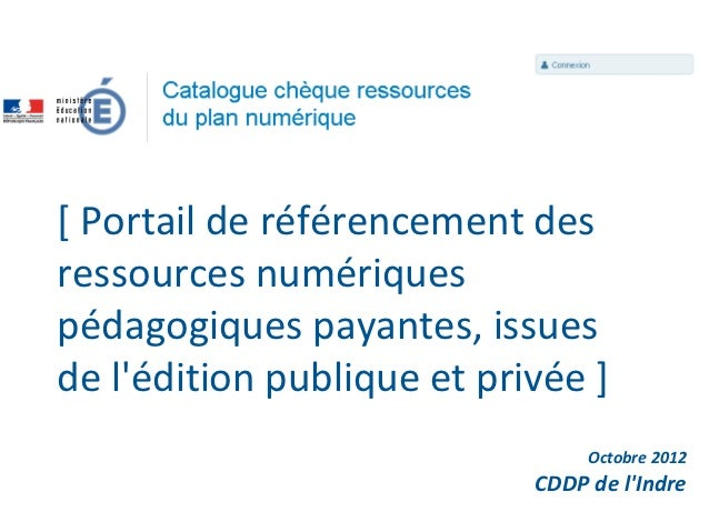 [ Portail de référencement desressources numériquespédagogiques payantes, issuesde lédition publique et privée ]          ...
