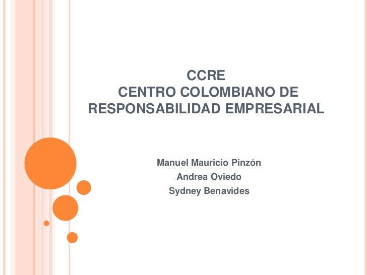 CCRE   CENTRO COLOMBIANO DERESPONSABILIDAD EMPRESARIAL       Manuel Mauricio Pinzón           Andrea Oviedo         Sydney...