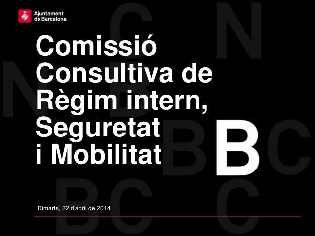 Comissió Consultiva de Règim intern, Seguretat i Mobilitat Dimarts, 22 d'abril de 2014