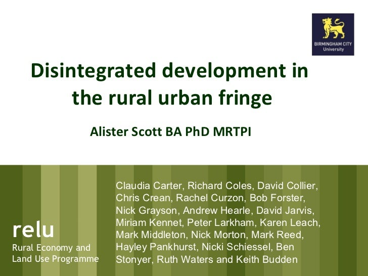 Disintegrated development in                the rural urban fringe                     Alister Scott BA PhD MRTPI         ...