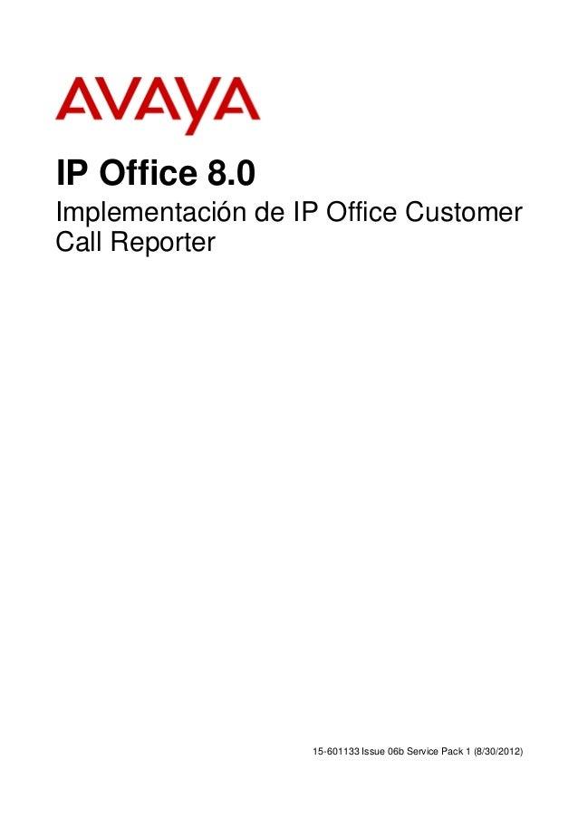 IP Office 8.0 Implementación de IP Office Customer Call Reporter  15-601133 Issue 06b Service Pack 1 (8/30/2012)
