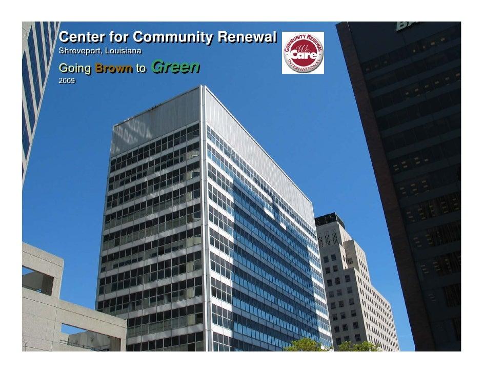Center for Community Renewal Shreveport, Louisiana Shreveport, Louisiana  Going Brown to Green 2009 2009