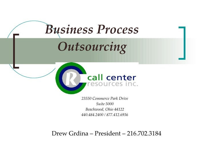 Business Process Outsourcing Drew Grdina – President – 216.702.3184 23550 Commerce Park Drive Suite 5000 Beachwood, Ohio 4...