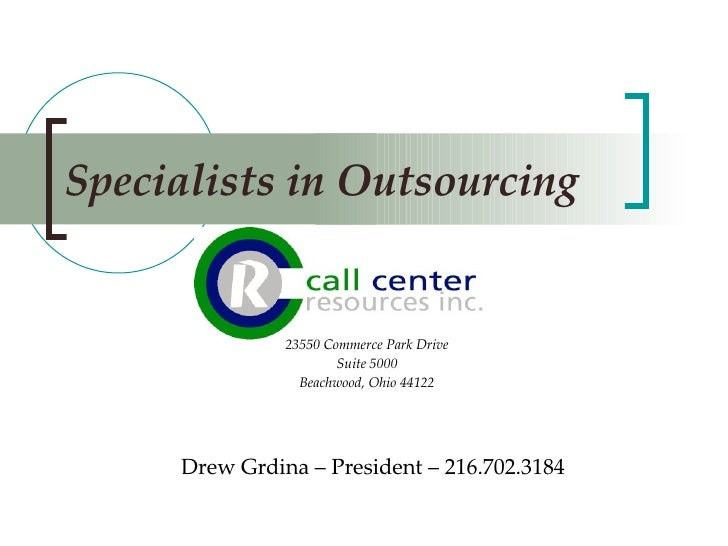 Specialists in Outsourcing Drew Grdina – President – 216.702.3184 23550 Commerce Park Drive Suite 5000 Beachwood, Ohio 44122