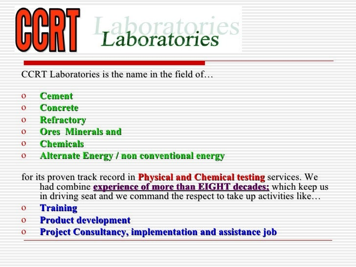 CCRT Laboratories is the name in the field of…o   Cemento   Concreteo   Refractoryo   Ores Minerals ando   Chemicalso   Al...