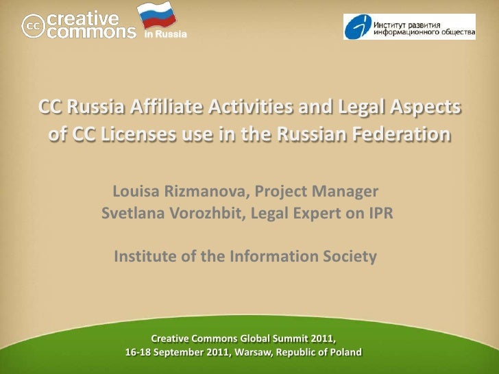 in Russia<br />CC Russia Affiliate Activities and Legal Aspects of CC Licenses use in the Russian Federation<br />Louisa R...