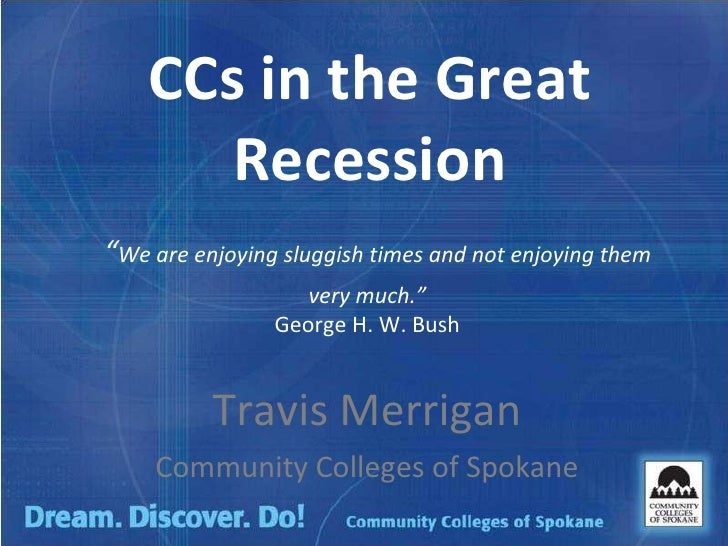 """CCs in the Great Recession   """" We are enjoying sluggish times and not enjoying them very much.""""  George H. W. Bush  Travis..."""