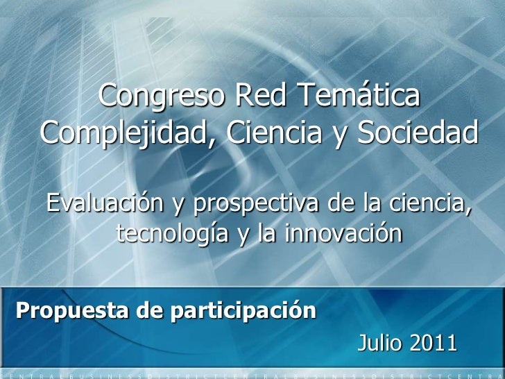 Congreso Red Temática Complejidad, Ciencia y SociedadEvaluación y prospectiva de la ciencia, tecnología y la innovación<br...