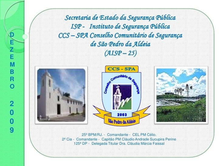 Conselho Comunitário de Segurança<br />CCS - SPA<br />2003<br />São Pedro da Aldeia<br />Secretaria de Estado da Segurança...