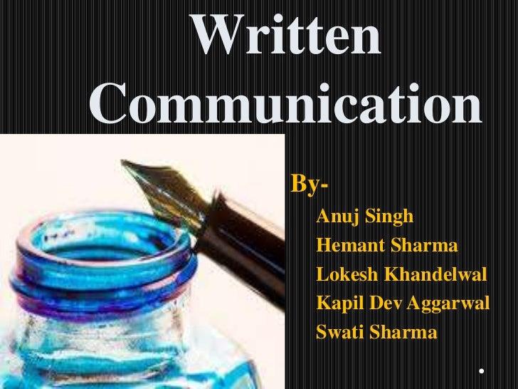 WrittenCommunication      By-        Anuj Singh        Hemant Sharma        Lokesh Khandelwal        Kapil Dev Aggarwal   ...
