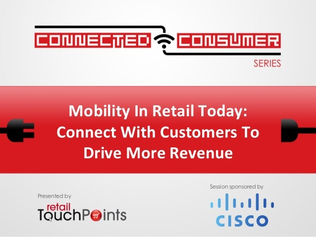 Mobility In Retail Today: Connect With Customers To Drive More Revenue Presented bySession sponsored...