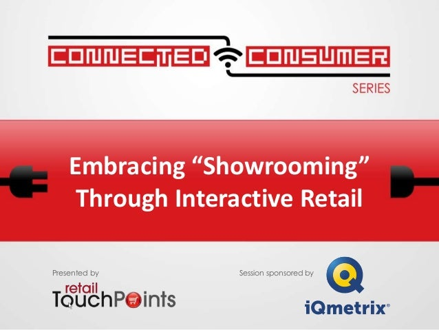 """Embracing """"Showrooming""""Through Interactive RetailPresented by Session sponsored by"""