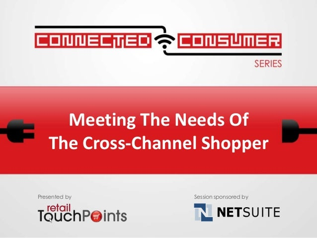 Meeting The Needs OfThe Cross-Channel ShopperPresented by Session sponsored by