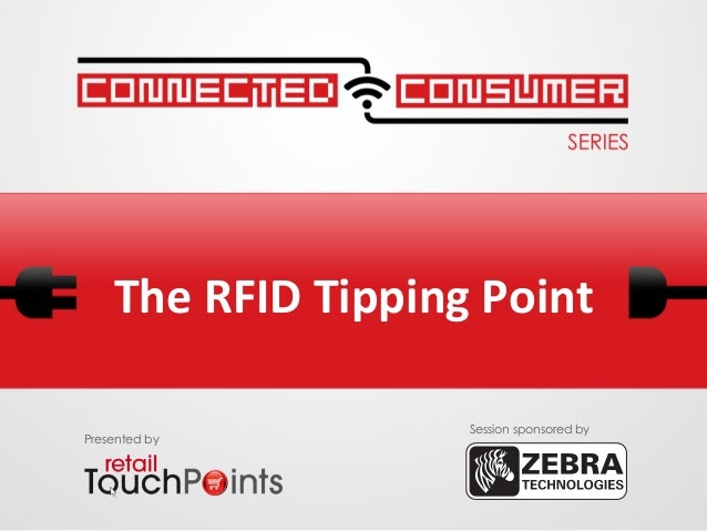 The RFID Tipping Point Presented bySession sponsored by