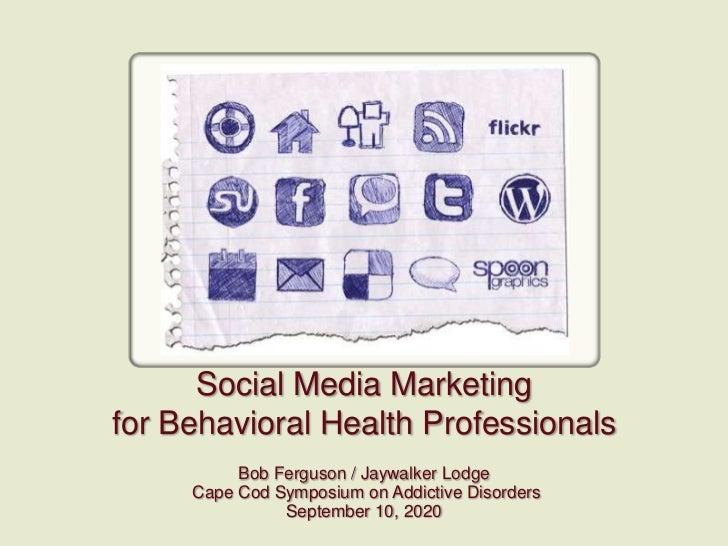 Social Media Marketing for Behavioral Health Professionals<br />Bob Ferguson / Jaywalker Lodge<br /> Cape Cod Symposium on...