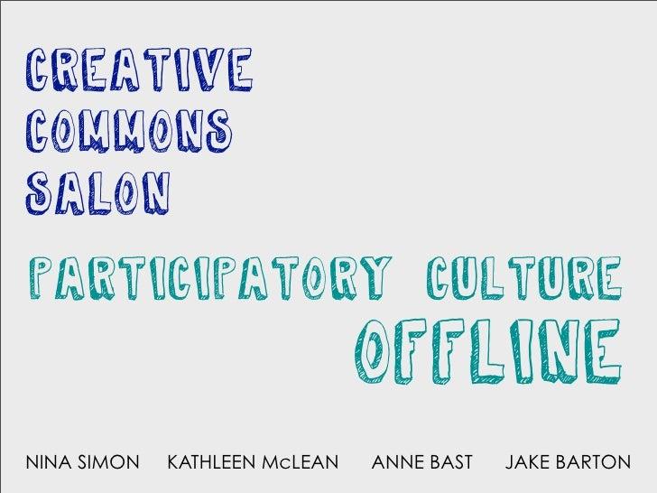 creative commons salon participatory culture                                offline NINA SIMON   KATHLEEN McLEAN   ANNE BA...