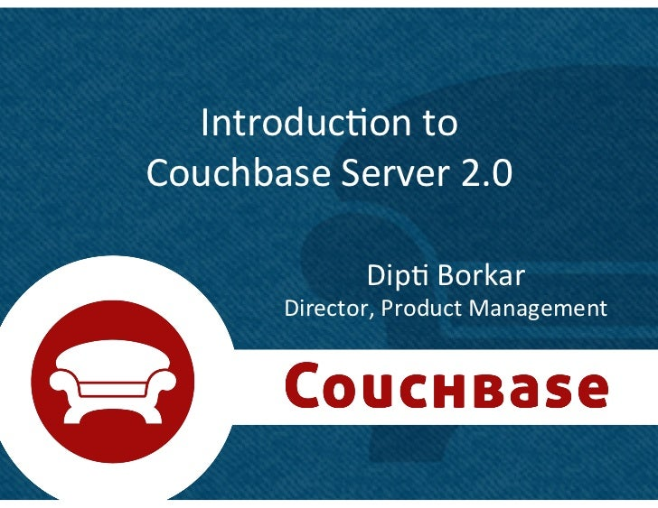 Introduc+on to  Couchbase Server 2.0                    Dip+ Borkar             Director, Product Ma...
