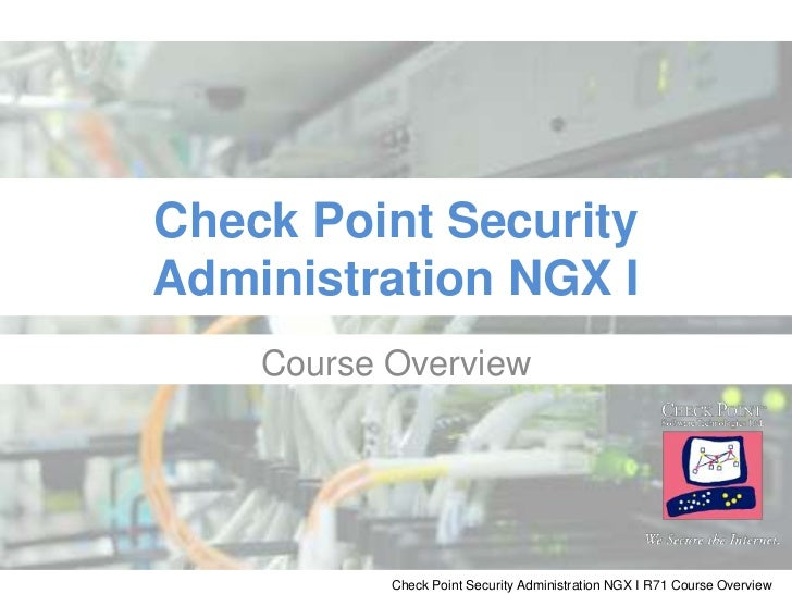 Check Point Security Administration NGX I<br />Course Overview<br />