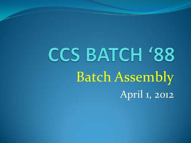 Batch Assembly      April 1, 2012