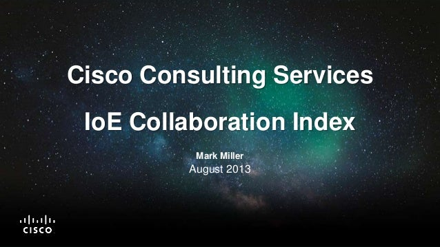 © 2013 Cisco and/or its affiliates. All rights reserved. Cisco Public 1 Cisco Consulting Services IoE Collaboration Index ...