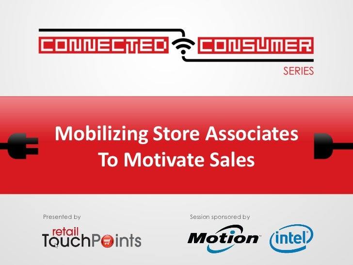 Mobilizing Store Associates      To Motivate SalesPresented by     Session sponsored by