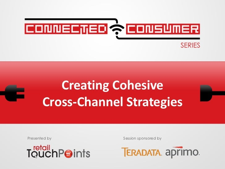 Creating Cohesive       Cross-Channel StrategiesPresented by        Session sponsored by