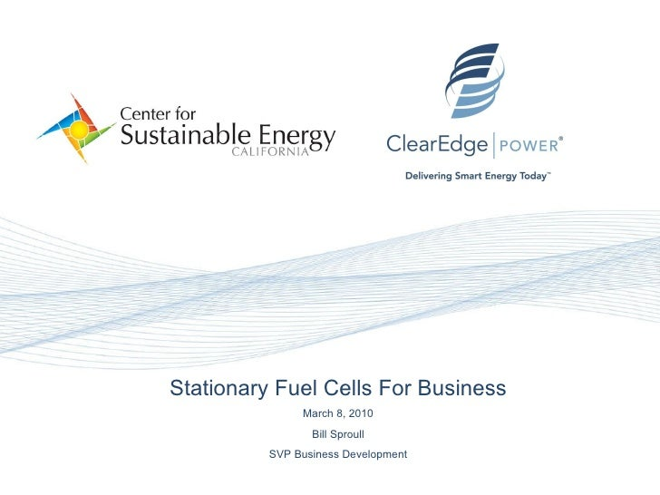 N Stationary Fuel Cells For Business March 8, 2010 Bill Sproull SVP Business Development