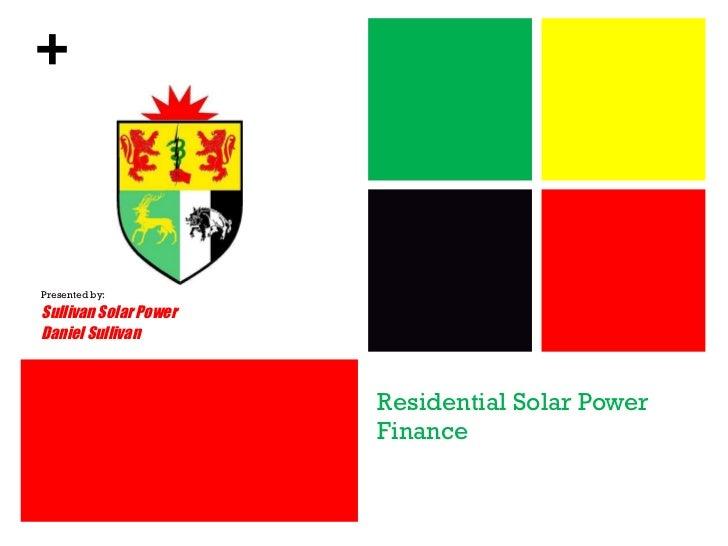 Residential Solar Power Finance Presented by: Sullivan Solar Power Daniel Sullivan +