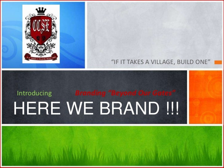 """""""IF IT TAKES A VILLAGE, BUILD ONE""""Introducing   Branding """"Beyond Our Gates""""HERE WE BRAND !!!"""