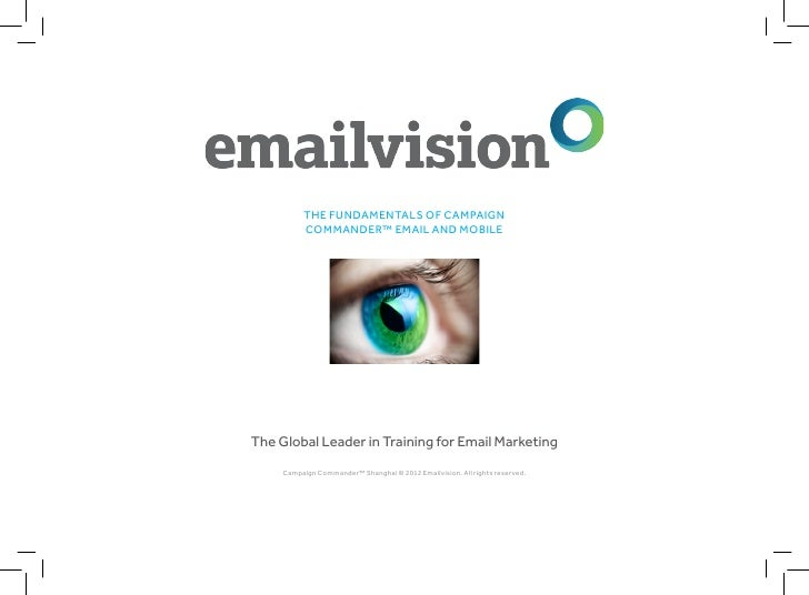 THE FUNDAMENTALS OF CAMPAIGN          COMMANDER™ EMAIL AND MOBILEThe Global Leader in Training for Email Marketing     Cam...