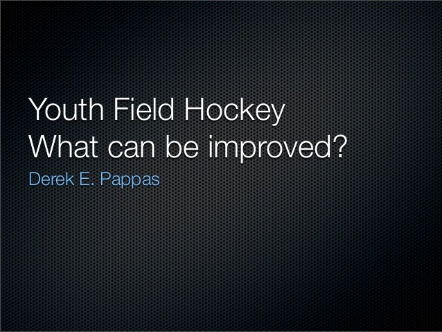 Youth Field HockeyWhat can be improved?Derek E. Pappas