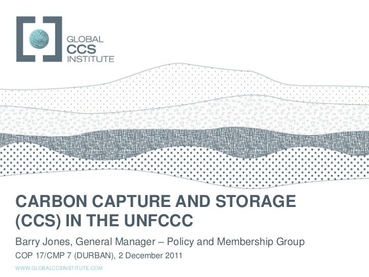 GLOBAL CCS INSTITUTECARBON CAPTURE AND STORAGE(CCS) IN THE UNFCCCBarry Jones, General Manager – Policy and Membership Grou...