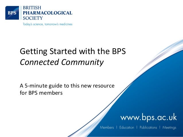 Getting Started with the BPS Connected Community A 5-minute guide to this new resource for BPS members