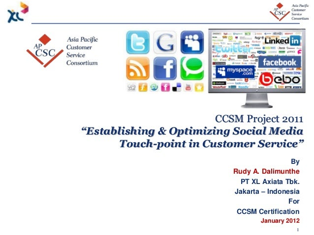 """1 By Rudy A. Dalimunthe PT XL Axiata Tbk. Jakarta – Indonesia For CCSM Certification January 2012 CCSM Project 2011 """"Estab..."""