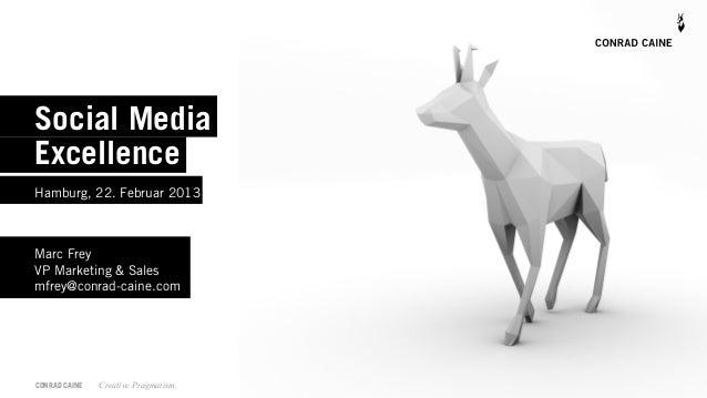 Social MediaExcellenceHamburg, 22. Februar 2013Marc FreyVP Marketing & Salesmfrey@conrad-caine.comCONRAD CAINE   Creative ...