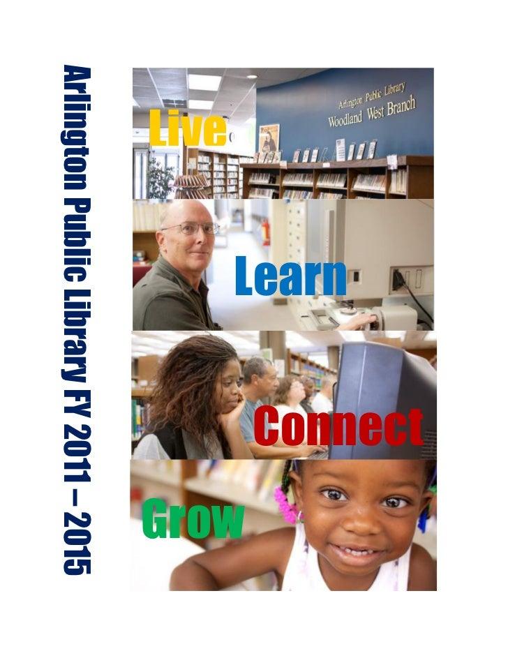 Connect             Learn                                   Grow  LiveArlington Public Library FY 2011 – 2015