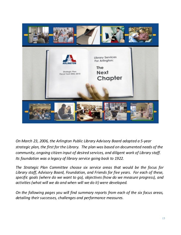 On March 23, 2006, the Arlington Public Library Advisory Board adopted a 5-yearstrategic plan, the first for the Library. ...