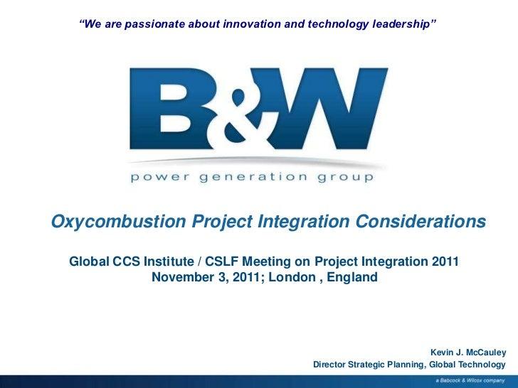 CCS Projects Integration Workshop - London 3Nov11 - B&W - Oxycombustion Project Integration Considerations