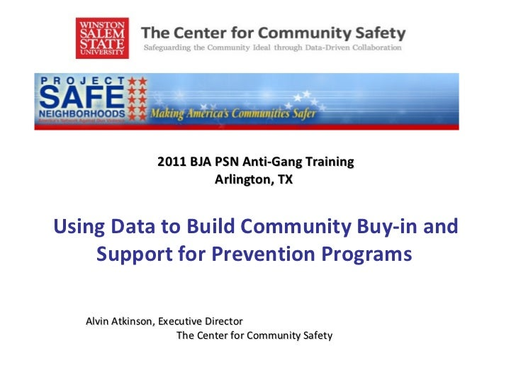 2011 BJA PSN Anti-Gang Training Arlington, TX   U sing Data to Build Community Buy-in and Support for Prevention Programs ...