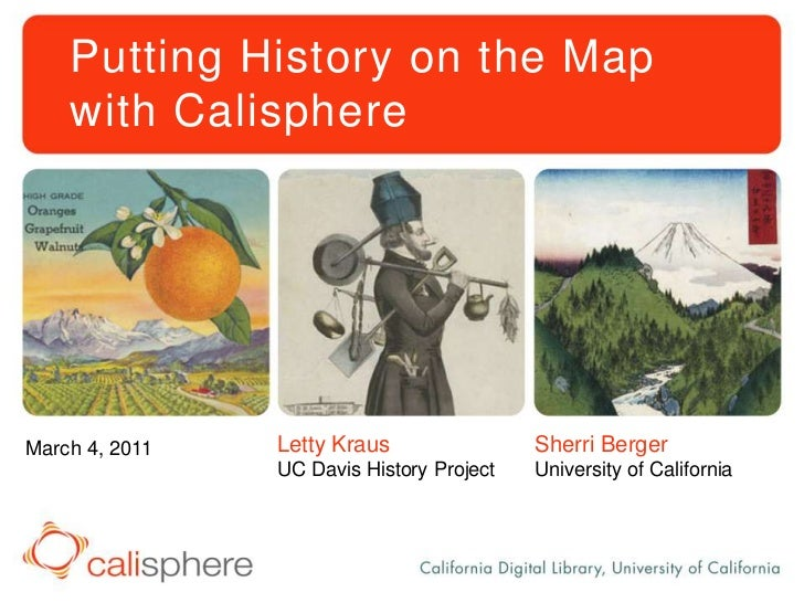 Putting History on the Mapwith Calisphere<br />Sherri Berger<br />University of California<br />Letty Kraus<br />UC Davis ...