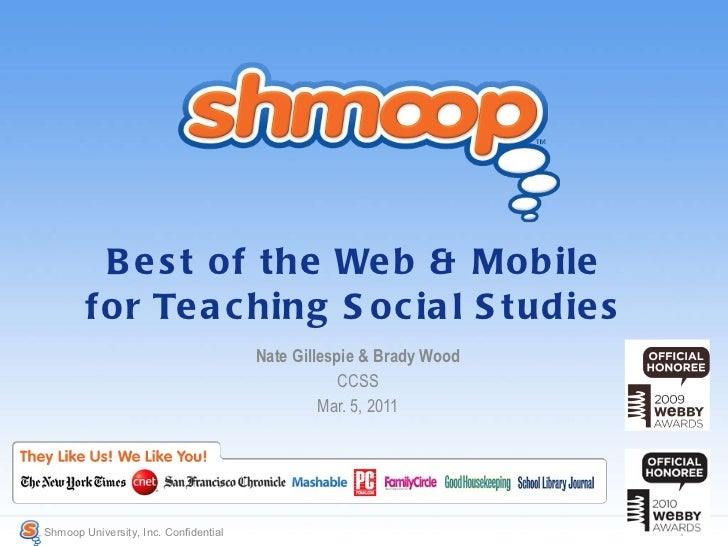 Best of the Web & Mobile for Teaching Social Studies Nate Gillespie & Brady Wood CCSS Mar. 5, 2011 Shmoop University, Inc....